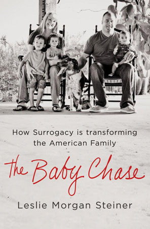 The Baby Chase: How Surrogacy is Transforming the American Family by Leslie Morgan Steiner