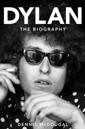 Dylan, The Biography by Dennis McDougal