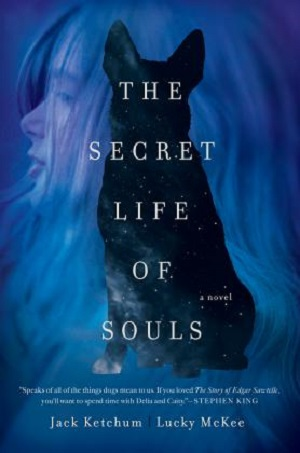 The Secret Life of Souls by Jack Ketchum and Lucky McKee