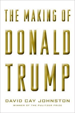 The Making of Donald Trump by David Cay Johnson