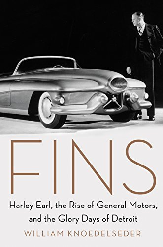 Fins: Harley Earl, the Rise of General Motors, and the Glory Days of Detroit by William Knoedelseder