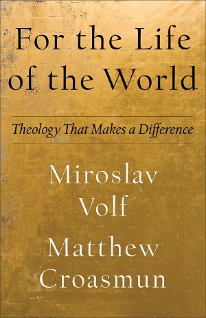For the Life of the World by Miroslav Volf and Matthew Croasmun