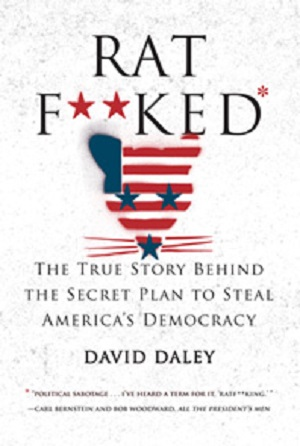 Ratf**ked: The Inside Story Behind the Secret Plan to Steal America's Democracy by David Daley