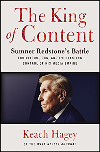 The King of Content: Sumner Redstone's Battle for Viacom, CBS, and Everlasting Control of His Media Empire by Keach Hagey