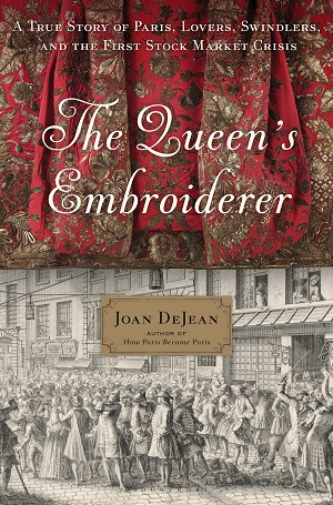 The Queen's Embroiderer: A True Story of Paris, Lovers, Swindlers, and the First Stock Market Crisis by Joan DeJean